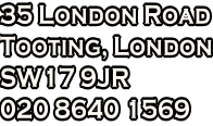35 London Road Tooting, London SW17 9JR 020 8640 1569