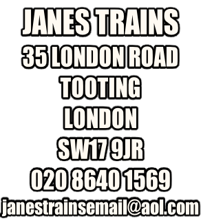 JANES TRAINS 35 LONDON ROAD TOOTING LONDON SW17 9JR 020 8640 1569 janestrainsemail@aol.com